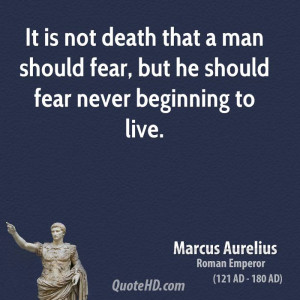 It is not death that a man should fear, but he should fear never ...
