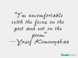 yusef komunyakaa quotes i m uncomfortable with the focus on the poet ...