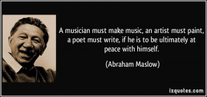 ... , if he is to be ultimately at peace with himself. - Abraham Maslow
