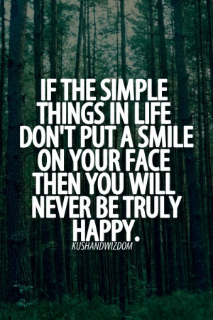 If the simple things in life don't put a smile on your ... | Quotes