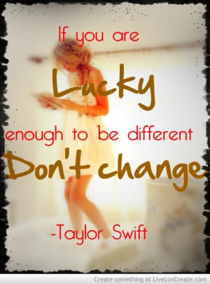 ... dont change - taylor swift, girls, inspirational, love, pretty, quote
