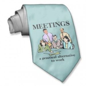 Meetings Workplace Office Humor Funny Tie ties by FunnyBusiness