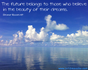 ... belongs to those who believe in the beauty of their dreams quote