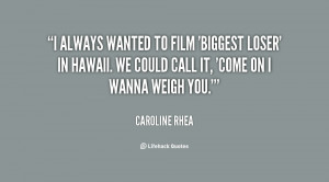 always wanted to film 'Biggest Loser' in Hawaii. We could call it ...