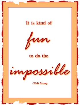 do the impossible - walt disney quote.
