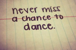 never miss a chance to dance 1 up 0 down itsme867 quotes added by ...