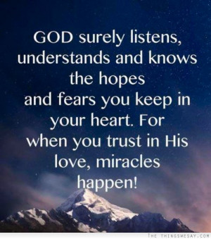 God surely listens understands and knows the hopes and fears you keep ...