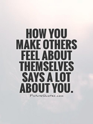 Quotes To Make Someone Feel Better About Themselves How you make ...