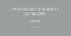 """very good about eating breakfast, lunch and dinner."""""""