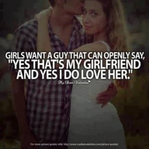 Girls want a guy that can openly say,