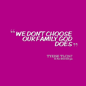 Quotes Picture: we don't choose our family god does