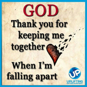 God thank you for keeping me together
