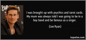 More Lee Ryan Quotes