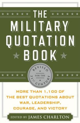 ... of the Best Quotations About War, Leadership, Courage, and Victory