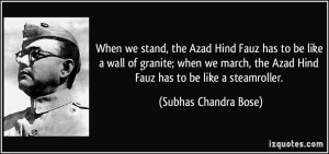 When we stand, the Azad Hind Fauz has to be like a wall of granite ...