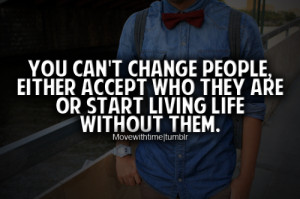 bestlovequotesandsayings:you can't change people, either accept who ...