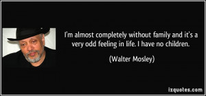 ... very-odd-feeling-in-life-i-have-no-children-walter-mosley-131572.jpg