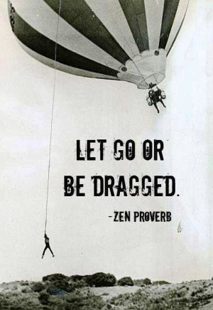 Zen Proverb~ Let Go
