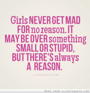 Stupid Girl Drama Quotes Girls never get mad for no