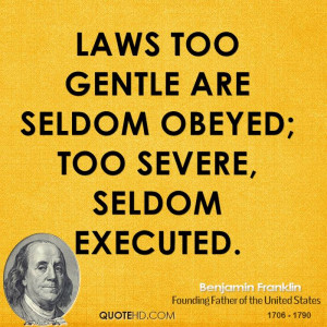 Laws too gentle are seldom obeyed; too severe, seldom executed.