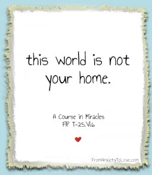 This world is not your home - A Course in Miracles
