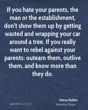 If you hate your parents, the man or the establishment, don't show ...