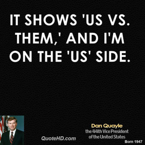 It shows 'us vs. them,' and I'm on the 'us' side.