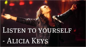 Alicia keys quotes and sayings best listen yourself