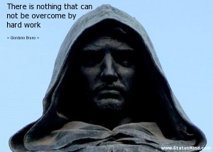 ... not be overcome by hard work - Giordano Bruno Quotes - StatusMind.com