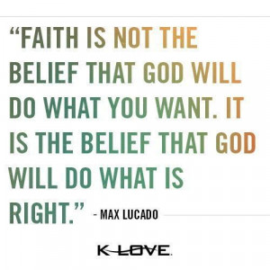 Faith is believing that God will do what is right!