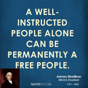 well-instructed people alone can be permanently a free people.