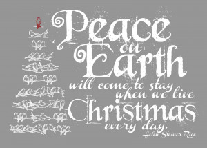 Peace On Earth Will Come To Stay When we Live Christmas Every Day ...