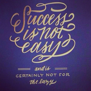 don't be lazy in aiming for success.