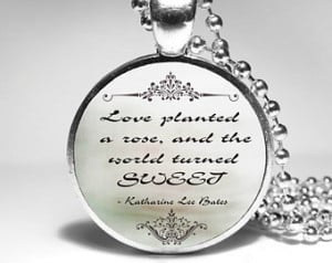 katharine lee bates quotes love planted a rose and the world turned ...