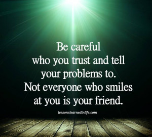 Be Careful Who You Tell Your Problems To