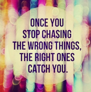Once You Stop Chasing