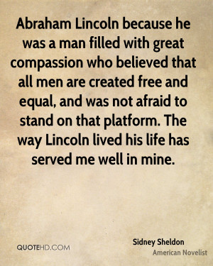Abraham Lincoln because he was a man filled with great compassion who ...