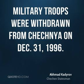 Akhmad Kadyrov - Military troops were withdrawn from Chechnya on Dec ...