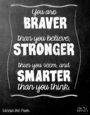 ... stronger than you seem, and smarter than you think. –Winnie the Pooh