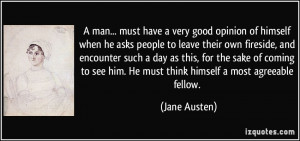 quote-a-man-must-have-a-very-good-opinion-of-himself-when-he-asks ...