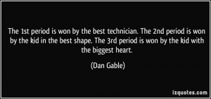 ... The 3rd period is won by the kid with the biggest heart. - Dan Gable