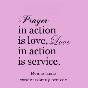 Prayer in action is love, love in action is service.