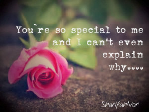 Your Special To Me Quotes You`re so special to me