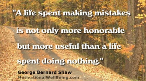 life spent making mistakes is not only more honorable but more ...