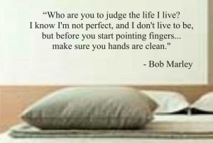who are you to judge the life i live BOB MARLEY QU