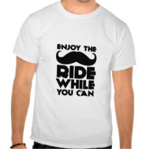 Funny Mustache T-Shirt Enjoy the Mustache Ride