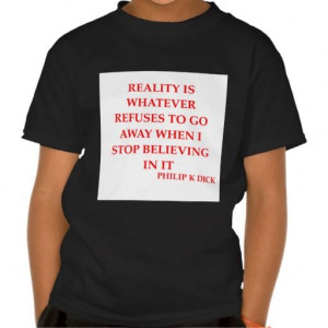 philip k dick quote t shirts