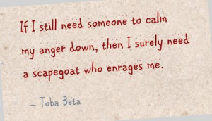 ... to calm my anger down,then I Surely need a scapegoat who enrages me