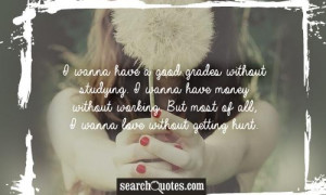 wanna have a good grades without studying. I wanna have money ...