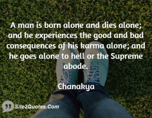 man is born alone and dies alone; and he experiences the good and ...